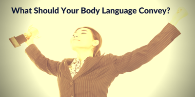 Learn the Top 3 Things Your Body Language Should Convey